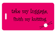 Take My Luggage, Finish My Knitting - Fuchsia