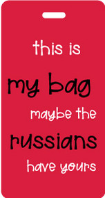 This is my bag, maybe the russians have yours-Luggage Tag