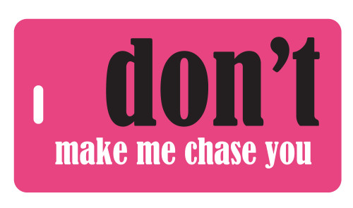 Don't Make Me Chase You - Fuchsia