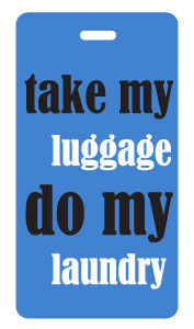Blue - take my luggage do my laundry - luggage tag
