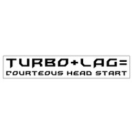 Turbo+Lag = Courteous Head Start Acrylic Decal