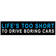 Life's Too short To Drive Boring Cars Acrylic Decal