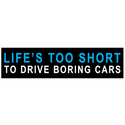 Life S Too Short To Drive Boring Cars Acrylic Sticker Decal