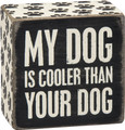 """3"""" X 3""""- Petite Wooden Box Sign """"My Dog Is Cooler Than Your Dog"""""""