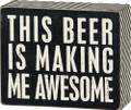 Primitives by Kathy Chevron Trimmed Box Sign, This Beer is Making Me Awesome