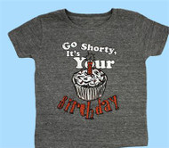Go Shorty It's Your Birthday T-Shirt