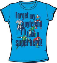 Forget My Boyfriend I'll Take a Super Hero Juniors T-Shirt