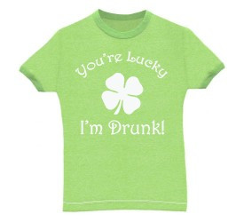 Funny drinking t-shirt for St. Patrick's Day that says You're Lucky I'm Drunk