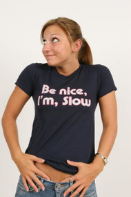Be Nice I'm Slow Juniors Tee Shirt