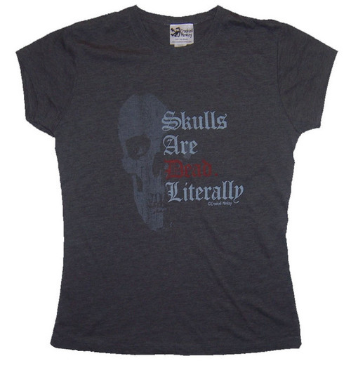 Skulls Are Dead Literally Womens Tee Shirt by Crooked Monkey