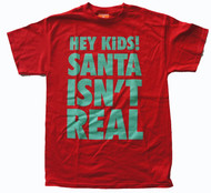 Hey Kids Santa Isnt Real Mens Tee Shirt
