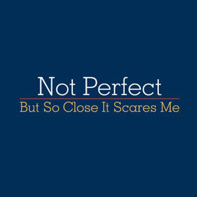 Not Perfect But So Close It Scares Me Mens Tee Shirt