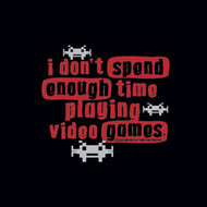 I DONT SPEND ENOUGH TIME PLAYING VIDEO GAMES MENS TEE SHIRT