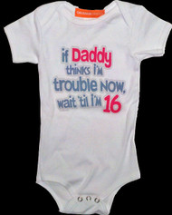 If Daddy Thinks I'm Trouble Now Infant One Piece