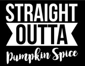 Straight Outta Pumpkin spice