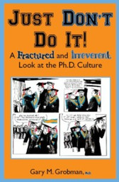Just Don't Do It: A Fractured and Irreverent Look at the Ph.D. Culture