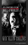 Flowers for Bill O'Reilly by Max Allan Collins (eBook)
