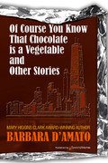 Of Course You Know That Chocolate is a Vegetable and Other Stories by Barbara D'Amato (Print)
