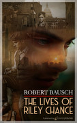The Lives of Riley Chance by Robert Bausch (eBook)