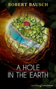 A Hole in the Earth by Robert Bausch (eBook)