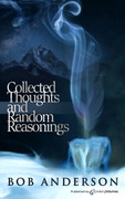 Collected Thoughts and Random Reasonings by Bob Anderson (Print)