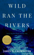 Wild Ran the Rivers by James D. Crownover (Print)