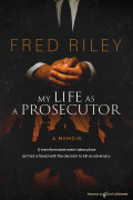 My Life as a Prosecutor by Fred Riley (Print)