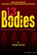13 Bodies – Seven Tales of Murder & Madness by Thom Reese (eBook)