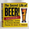 Secret Life Of Beer Exposed: Legends, Lore & Little Known Facts