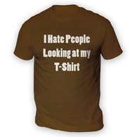 I Hate People Looking at my T-Shirt Mens T-Shirt