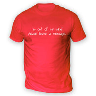 I'm out of my mind please leave a message Mens T-Shirt