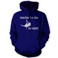 Teacher by Day Pole Dancer by Night Hoodie