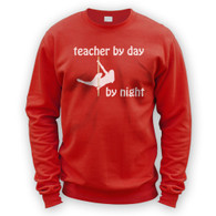 Teacher by Day Pole Dancer by Night Sweater