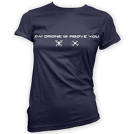 My Drone Is Above You Woman's T-Shirt