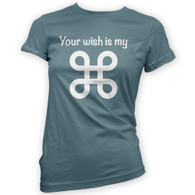 Your Wish Is My Command Womans T-Shirt