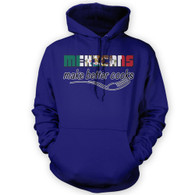 Mexicans Make Better Cooks Hoodie