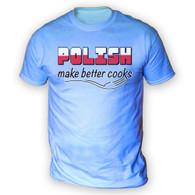 Polish Make Better Cooks Mens T-Shirt