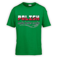 Polish Make Better Cooks Kids T-Shirt