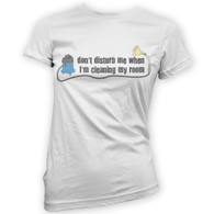 Don't Disturb When Cleaning My Room Womans T-Shirt