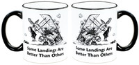 "Some Landings... Mug mg-sl ""Some Landings Are Better Than Others"" mg-sl"