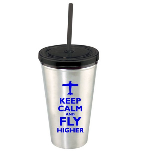Keep Calm and Fly Higher Tumbler w/Straw TUMBLER-KEEP CALM
