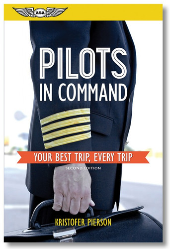 ASA Pilots in Command: Your Best Trip, Every Trip (Second Edition)  ASA-PIC-2 978-1-61954-465-9 SkySupplyUSA.com