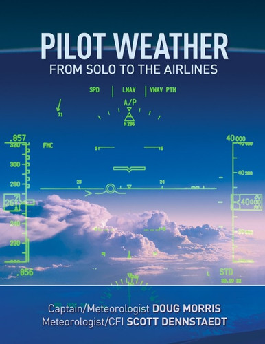 Pilot Weather: From Solo to the Airlines  PILOT WEATHER ISBN: 978-1-7750927-1-1 SkySupplyUSA.com