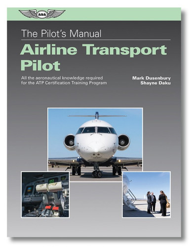 ASA Pilot's Manual: Airline Transport Pilot Certification Training Program ASA-PM-ATP ISBN: 978-1-61954-697-4 SkySupplyUSA.com