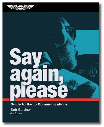 ASA Say Again, Please - 6th Edition  ASA-SAP-6 ISBN: 978-1-61954-881-7 eBundle ISBN: 978-1-61954-881-7 SkySupplyUSA.com