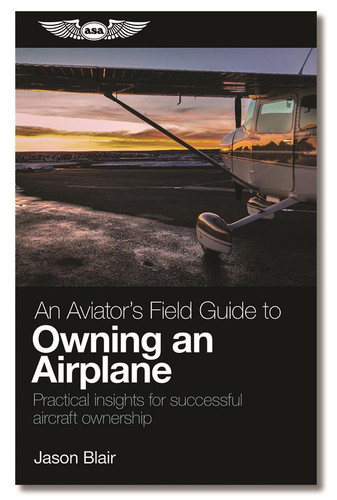An Aviator's Field Guide to Owning an Airplane (ASA-AVOWN)-SkySupplyUSA ISBN: 9781619548459