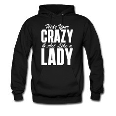 203494a8b Hide Your Crazy and Act Like a Lady Hoodie. Loading zoom