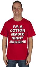 I'm A Cotton Headed Ninny Muggins T Shirt