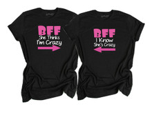 Funny BFF Shirts - She Thinks I Am Crazy - I Know She is