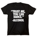 Trust Me You Can Dance - Alcohol T Shirt